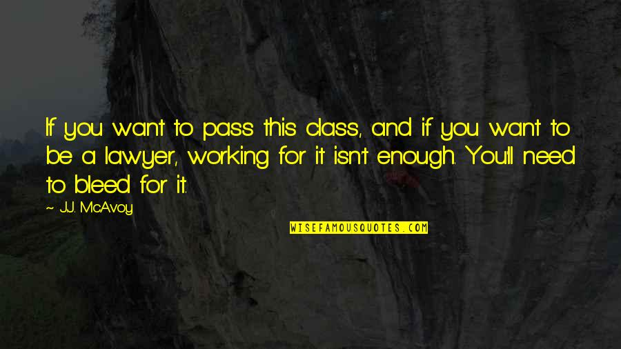 It Ll Pass Quotes By J.J. McAvoy: If you want to pass this class, and