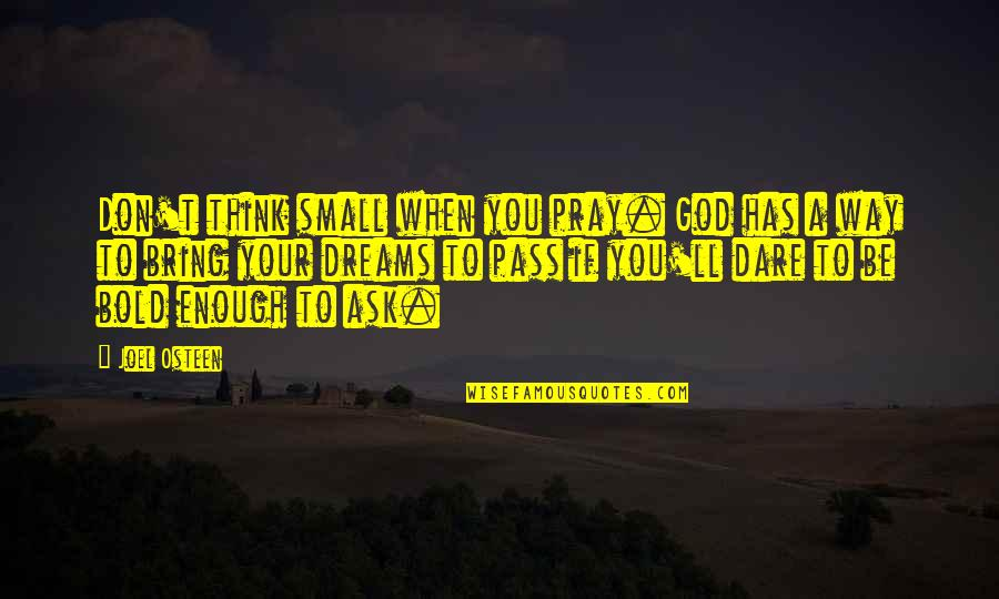 It Ll Pass Quotes By Joel Osteen: Don't think small when you pray. God has