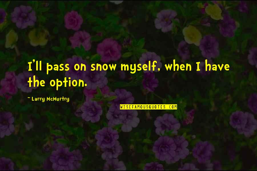 It Ll Pass Quotes By Larry McMurtry: I'll pass on snow myself, when I have