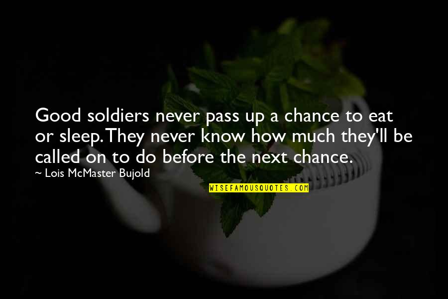 It Ll Pass Quotes By Lois McMaster Bujold: Good soldiers never pass up a chance to