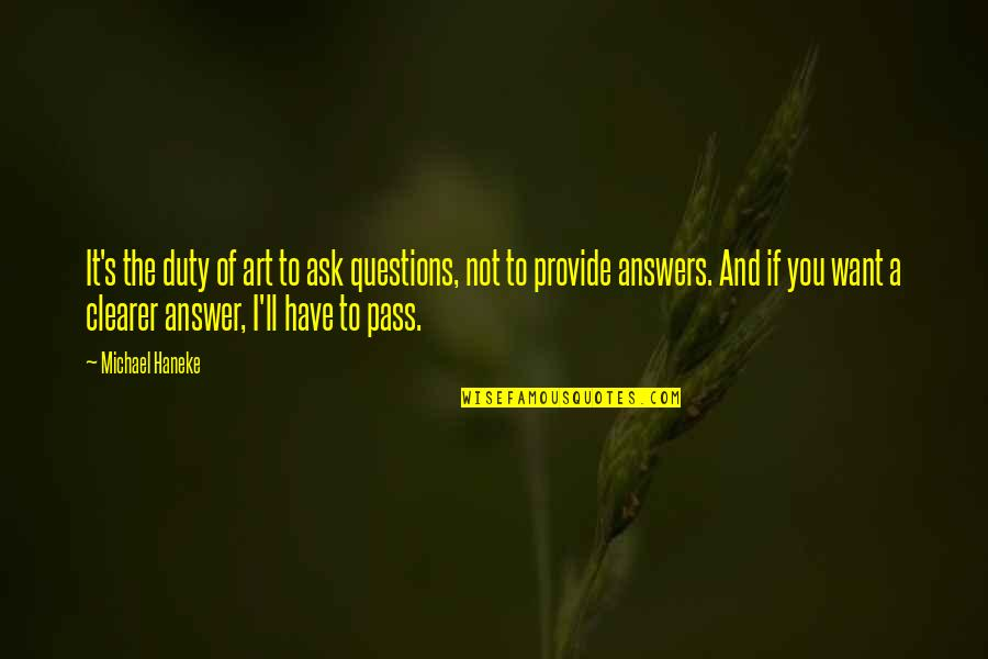 It Ll Pass Quotes By Michael Haneke: It's the duty of art to ask questions,