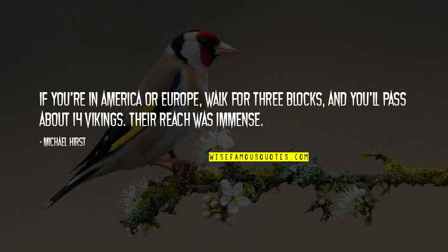 It Ll Pass Quotes By Michael Hirst: If you're in America or Europe, walk for