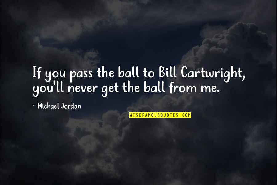 It Ll Pass Quotes By Michael Jordan: If you pass the ball to Bill Cartwright,
