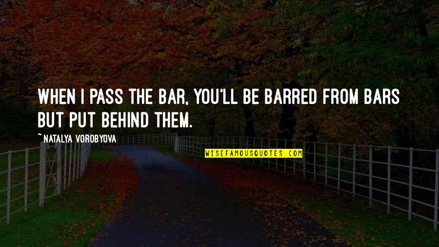 It Ll Pass Quotes By Natalya Vorobyova: When I pass the bar, you'll be barred