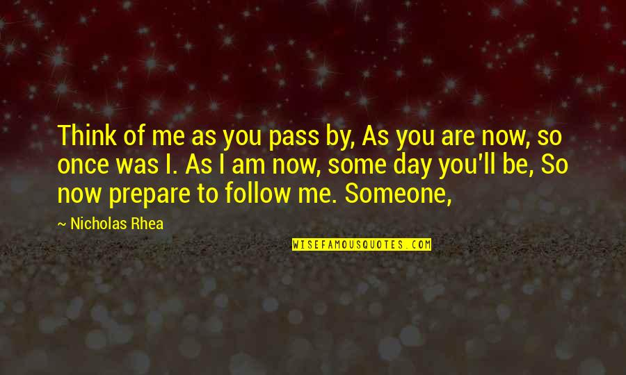 It Ll Pass Quotes By Nicholas Rhea: Think of me as you pass by, As