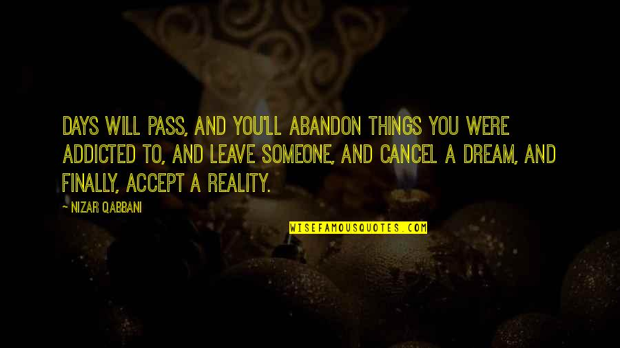 It Ll Pass Quotes By Nizar Qabbani: Days will pass, and you'll abandon things you