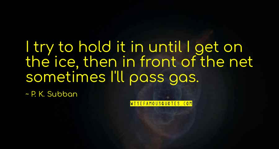 It Ll Pass Quotes By P. K. Subban: I try to hold it in until I