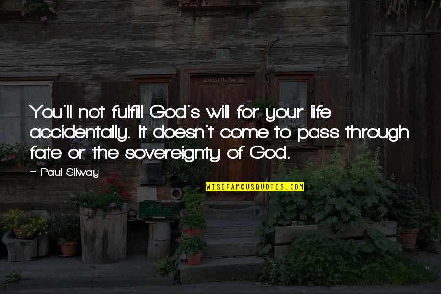 It Ll Pass Quotes By Paul Silway: You'll not fulfill God's will for your life