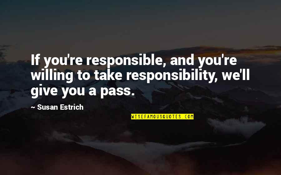 It Ll Pass Quotes By Susan Estrich: If you're responsible, and you're willing to take