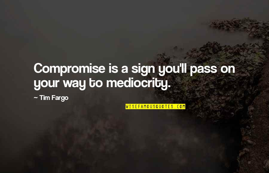 It Ll Pass Quotes By Tim Fargo: Compromise is a sign you'll pass on your
