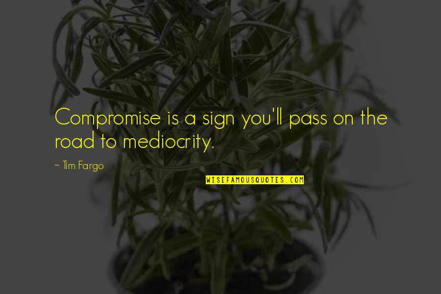 It Ll Pass Quotes By Tim Fargo: Compromise is a sign you'll pass on the