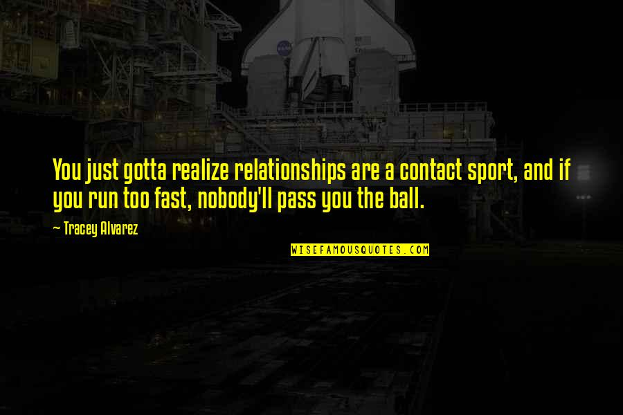 It Ll Pass Quotes By Tracey Alvarez: You just gotta realize relationships are a contact