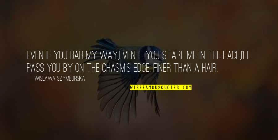 It Ll Pass Quotes By Wislawa Szymborska: Even if you bar my way,even if you