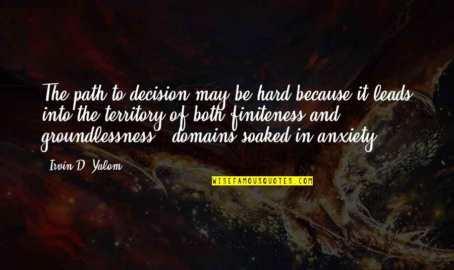 It May Be Hard Quotes By Irvin D. Yalom: The path to decision may be hard because