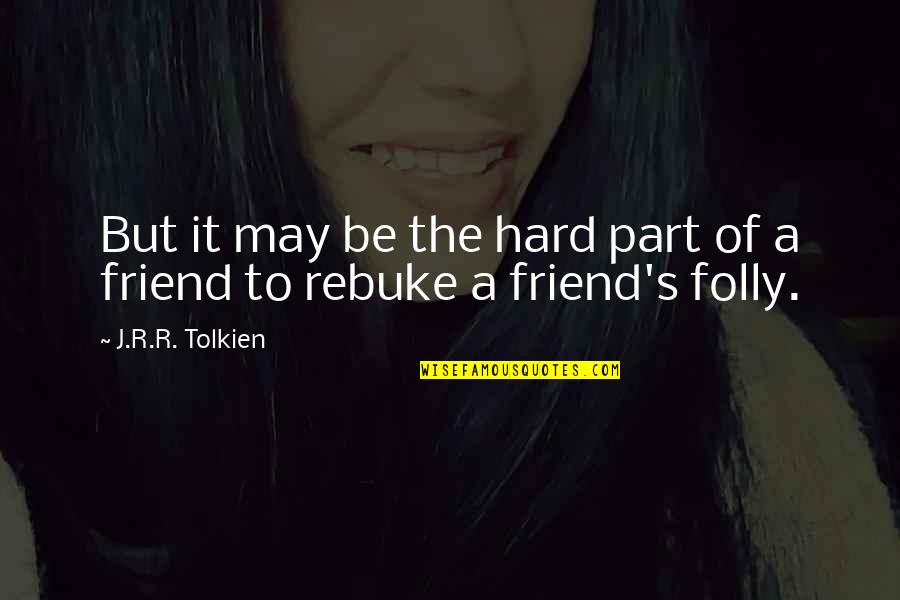 It May Be Hard Quotes By J.R.R. Tolkien: But it may be the hard part of