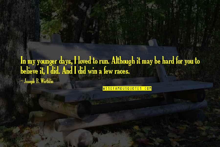 It May Be Hard Quotes By Joseph B. Wirthlin: In my younger days, I loved to run.