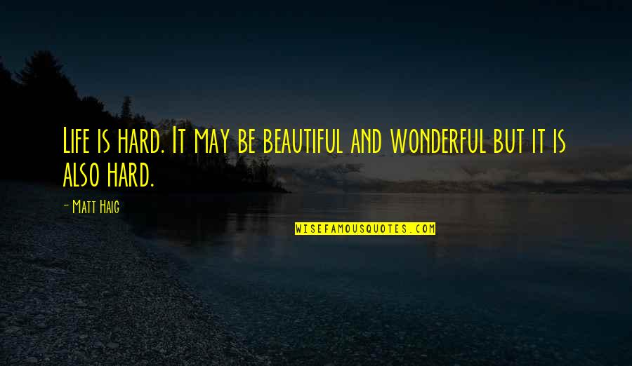 It May Be Hard Quotes By Matt Haig: Life is hard. It may be beautiful and