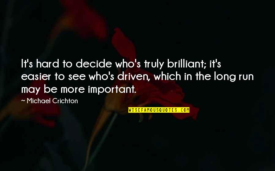 It May Be Hard Quotes By Michael Crichton: It's hard to decide who's truly brilliant; it's