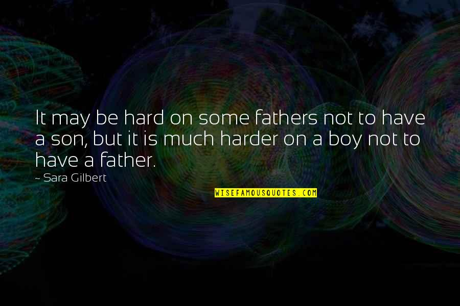 It May Be Hard Quotes By Sara Gilbert: It may be hard on some fathers not