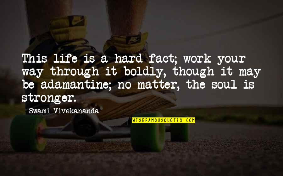 It May Be Hard Quotes By Swami Vivekananda: This life is a hard fact; work your