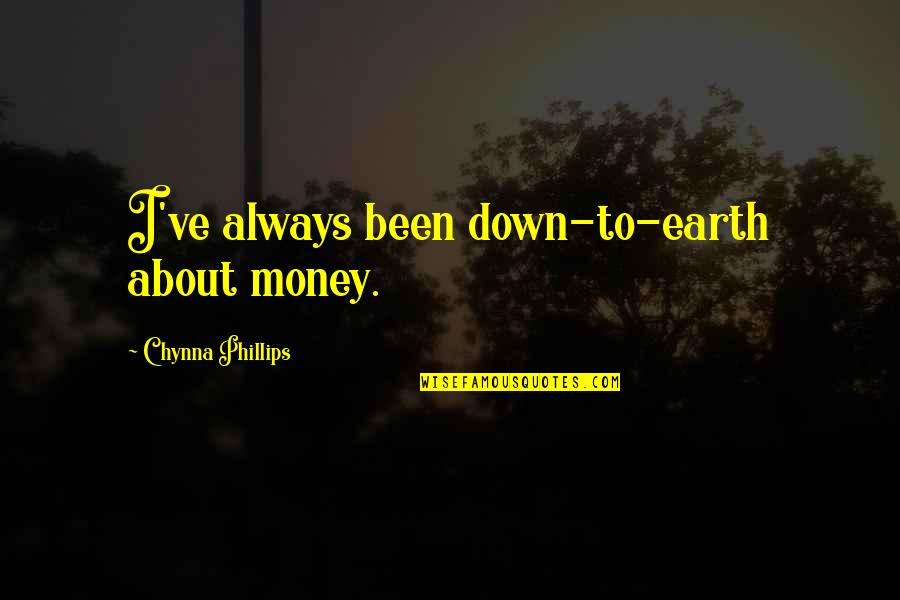 It Not Always About The Money Quotes By Chynna Phillips: I've always been down-to-earth about money.