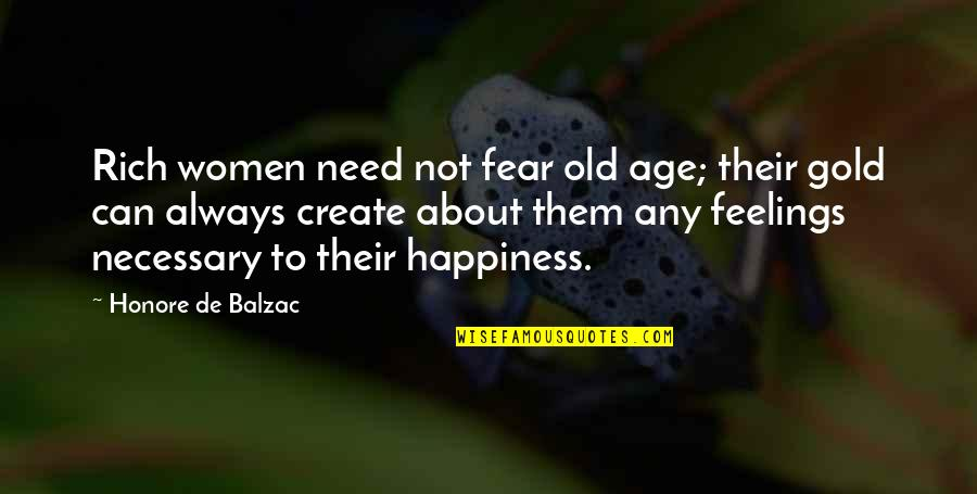 It Not Always About The Money Quotes By Honore De Balzac: Rich women need not fear old age; their
