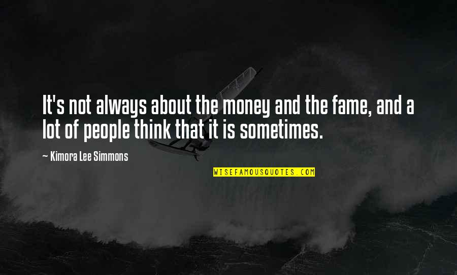 It Not Always About The Money Quotes By Kimora Lee Simmons: It's not always about the money and the