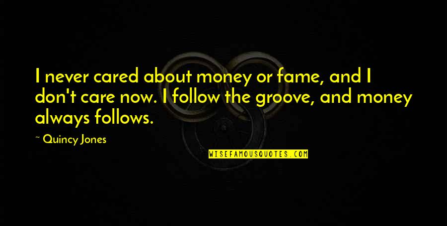 It Not Always About The Money Quotes By Quincy Jones: I never cared about money or fame, and