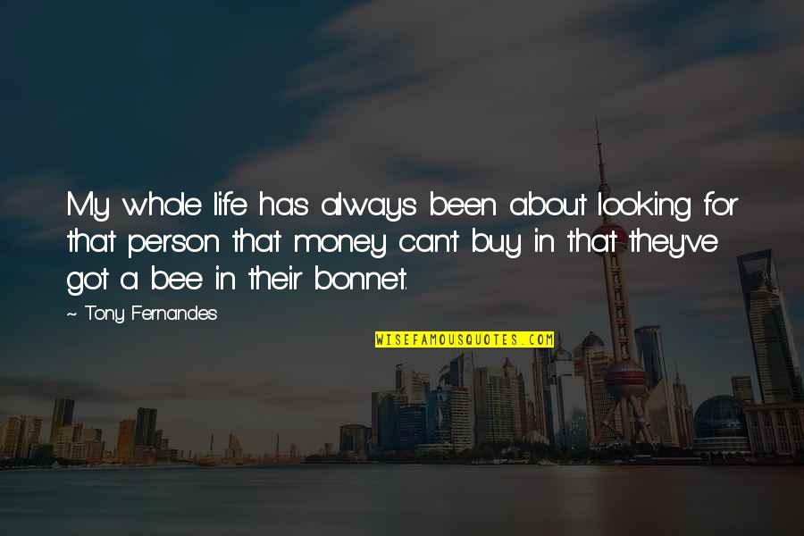 It Not Always About The Money Quotes By Tony Fernandes: My whole life has always been about looking