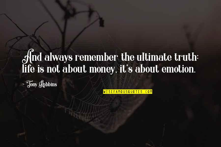 It Not Always About The Money Quotes By Tony Robbins: And always remember the ultimate truth: life is