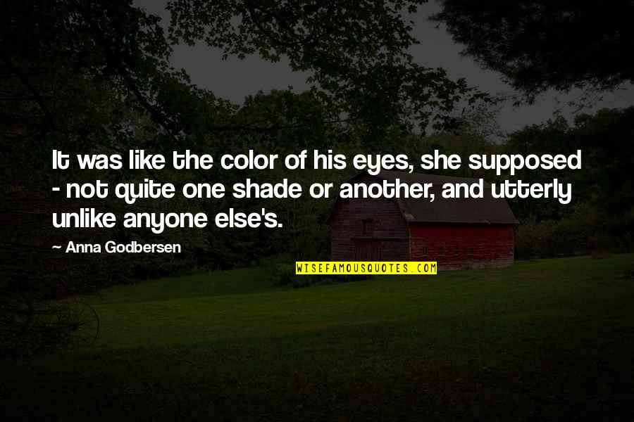 It Not The Quotes By Anna Godbersen: It was like the color of his eyes,