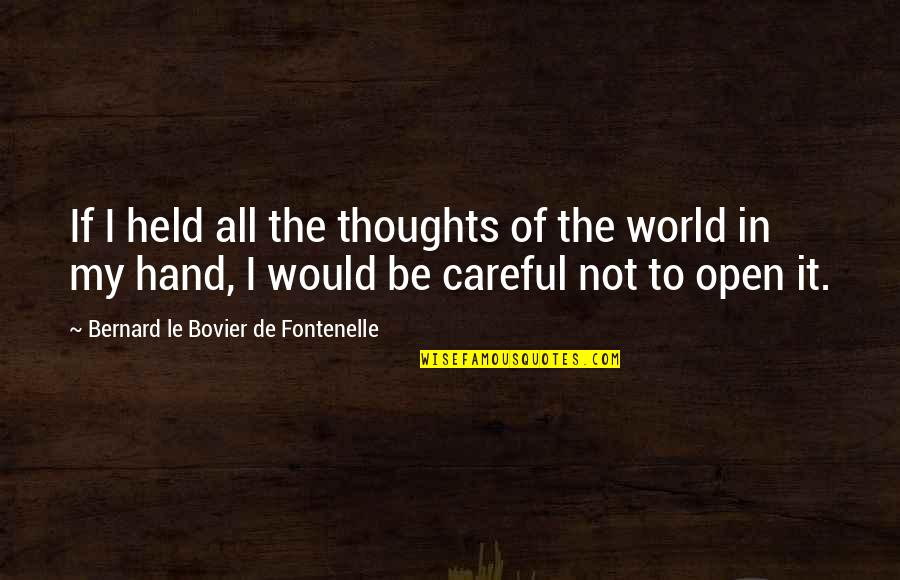 It Not The Quotes By Bernard Le Bovier De Fontenelle: If I held all the thoughts of the