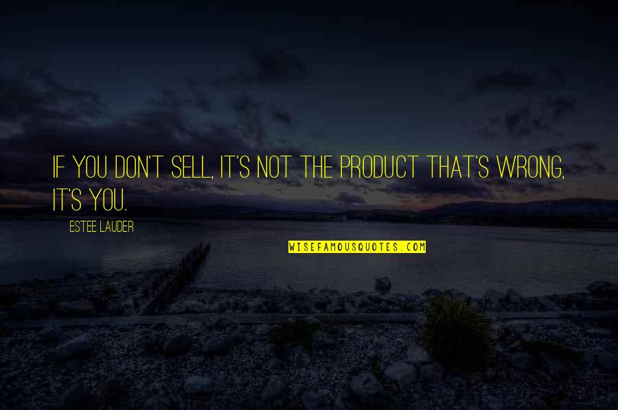 It Not The Quotes By Estee Lauder: If you don't sell, it's not the product