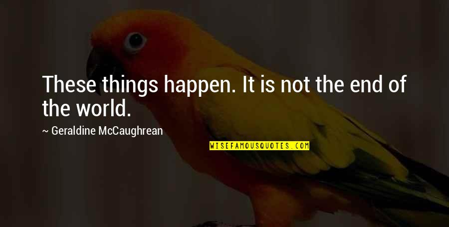 It Not The Quotes By Geraldine McCaughrean: These things happen. It is not the end