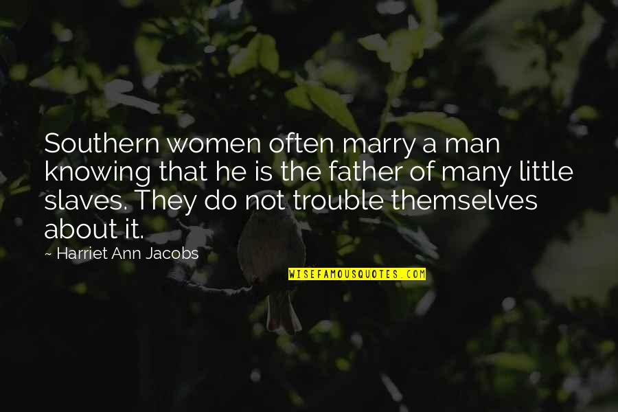 It Not The Quotes By Harriet Ann Jacobs: Southern women often marry a man knowing that