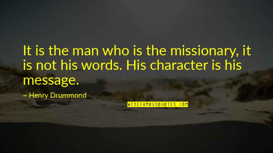 It Not The Quotes By Henry Drummond: It is the man who is the missionary,