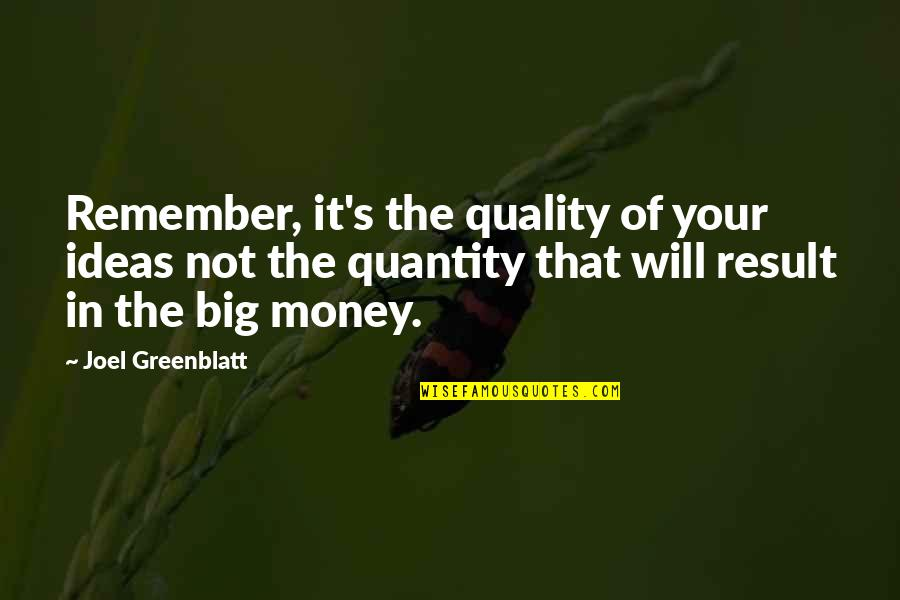 It Not The Quotes By Joel Greenblatt: Remember, it's the quality of your ideas not