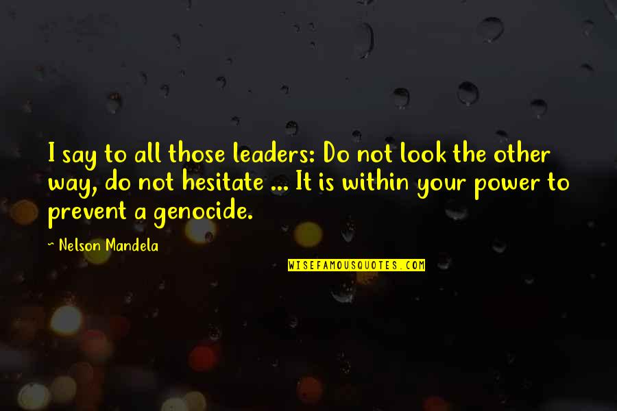 It Not The Quotes By Nelson Mandela: I say to all those leaders: Do not