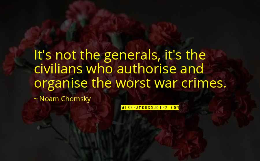 It Not The Quotes By Noam Chomsky: It's not the generals, it's the civilians who