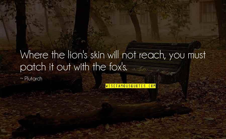 It Not The Quotes By Plutarch: Where the lion's skin will not reach, you