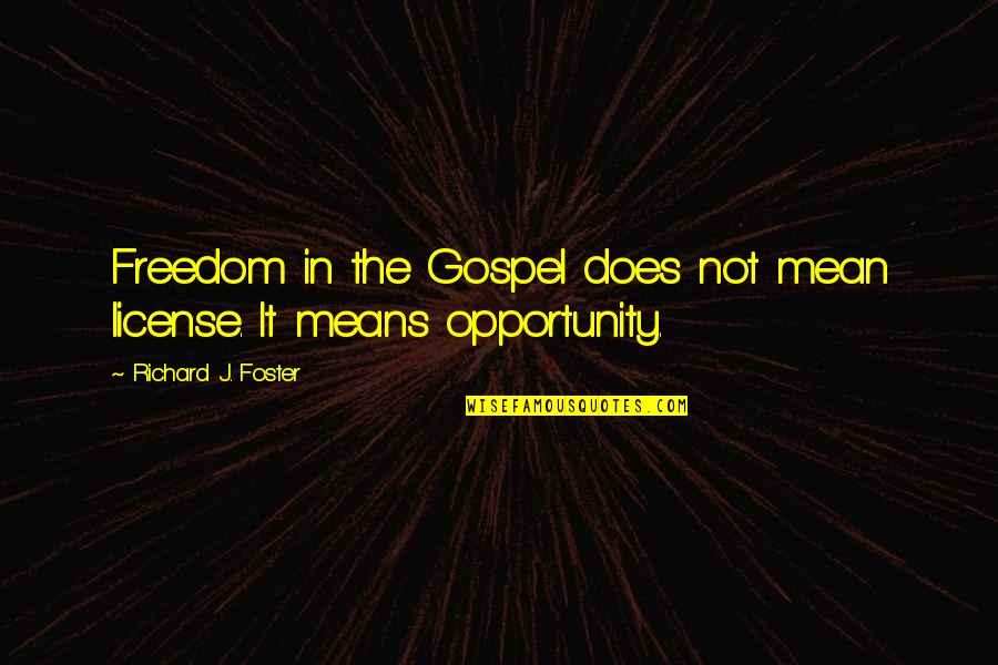 It Not The Quotes By Richard J. Foster: Freedom in the Gospel does not mean license.
