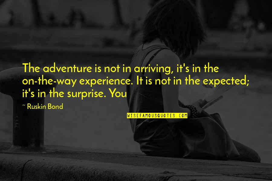 It Not The Quotes By Ruskin Bond: The adventure is not in arriving, it's in