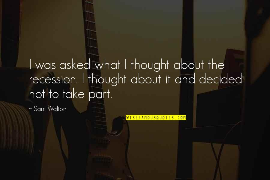 It Not The Quotes By Sam Walton: I was asked what I thought about the
