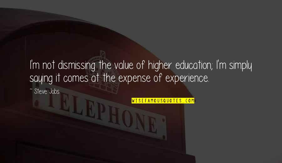 It Not The Quotes By Steve Jobs: I'm not dismissing the value of higher education;