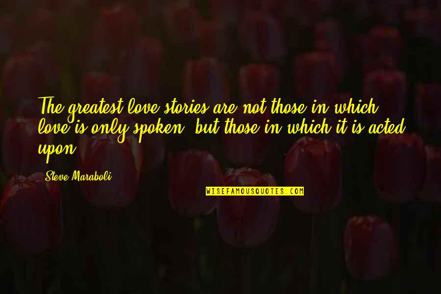 It Not The Quotes By Steve Maraboli: The greatest love stories are not those in