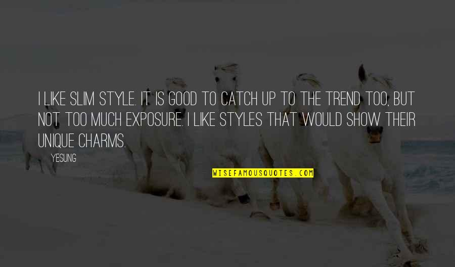 It Not The Quotes By Yesung: I like slim style. It is good to