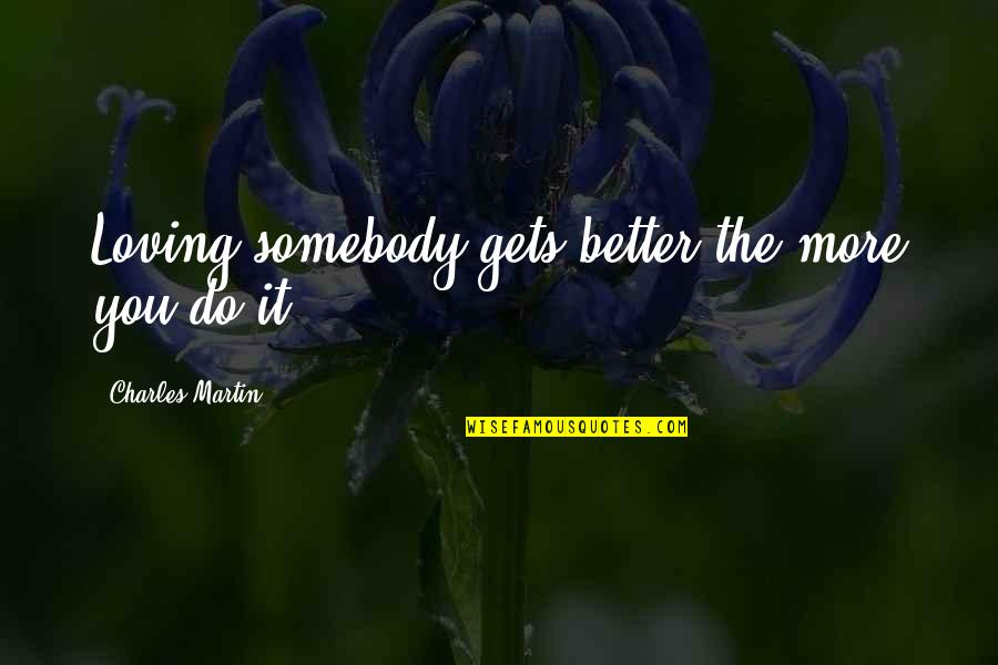 It Only Gets Better Quotes By Charles Martin: Loving somebody gets better the more you do