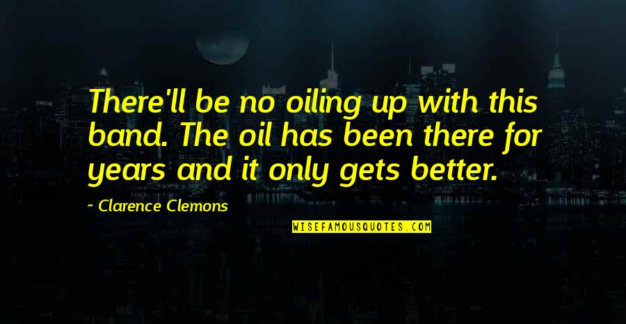 It Only Gets Better Quotes By Clarence Clemons: There'll be no oiling up with this band.