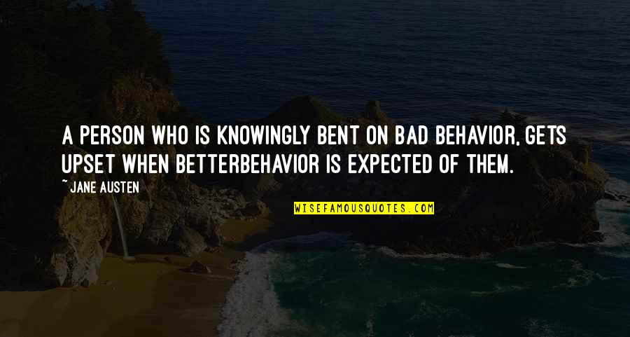 It Only Gets Better Quotes By Jane Austen: A person who is knowingly bent on bad