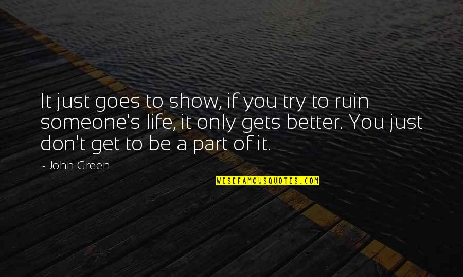 It Only Gets Better Quotes By John Green: It just goes to show, if you try